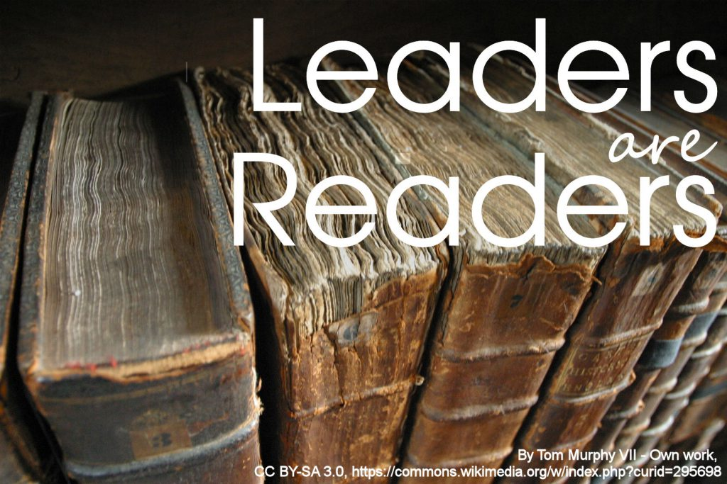 Leaders are Readers - A paraphrase of a Harry S Truman quote.